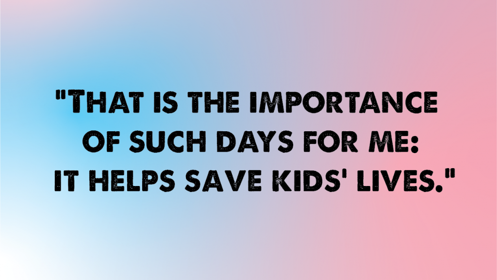 Pull Quote: That is the importance of such days for: It helps save kids' lives